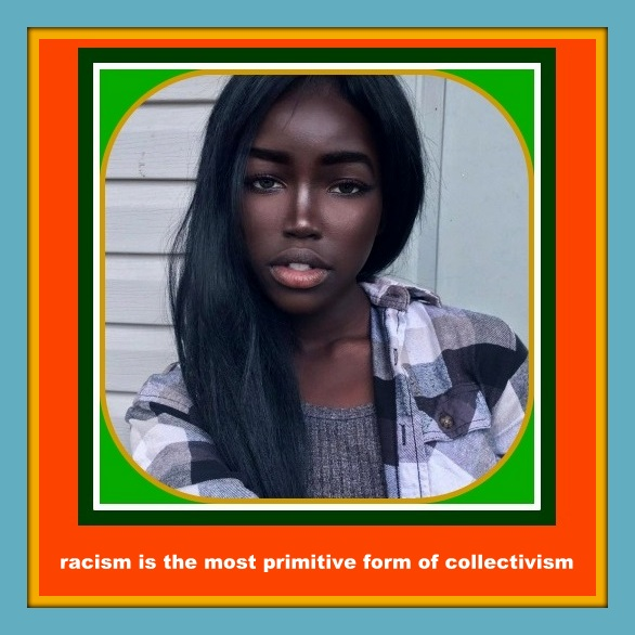racism is the most primitive form of collectivism